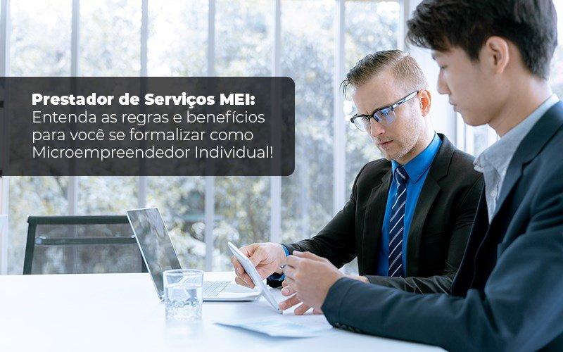 Prestador De Serviços Mei Entenda As Regras E Benefícios Para Você Se Formalizar Como Microempreendedor Individual - GCY Contabilidade