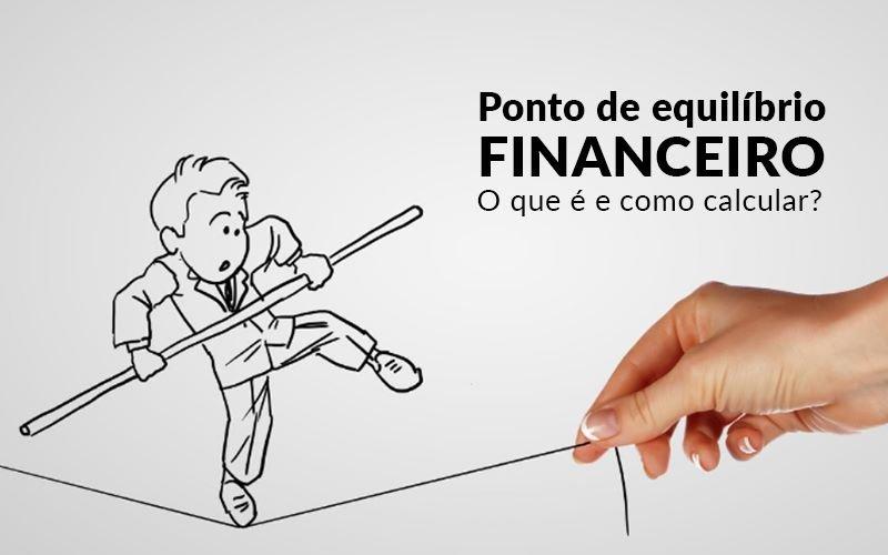 Ponto De Equilibrio Financeiro O Que E E Como Calcular - GCY Contabilidade