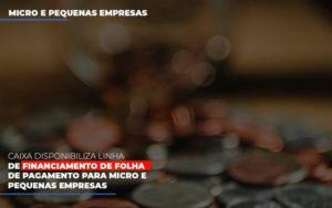 Caixa Disponibiliza Linha De Financiamento Para Folha De Pagamento Contabilidade No Itaim Paulista Sp | Abcon Contabilidade - GCY Contabilidade