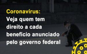 Coronavirus Veja Quem Tem Direito A Cada Beneficio Anunciado Pelo Governo - GCY Contabilidade