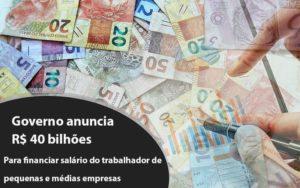 Governo Anuncia R$ 40 Bi Para Financiar Salário Do Trabalhador De Pequenas E Médias Empresas - GCY Contabilidade