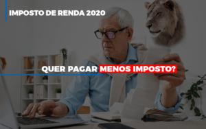 Ir 2020 Quer Pagar Menos Imposto Veja Lista Do Que Pode Descontar Ou Nao - GCY Contabilidade