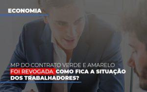 Mp Do Contrato Verde E Amarelo Foi Revogada Como Fica A Situacao Dos Trabalhadores - GCY Contabilidade