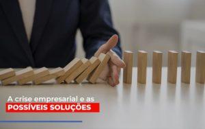 A Crise Empresarial E As Possiveis Solucoes - GCY Contabilidade