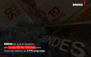 Bndes Dis Que Emprestou Em 14 Dias Rs 66 Milhoes Para Financiar Salarios De 3770 Empresas Contabilidade No Itaim Paulista Sp | Abcon Contabilidade - GCY Contabilidade
