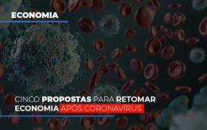 Cinco Propostas Para Retomar Economia Apos Coronavirus - GCY Contabilidade