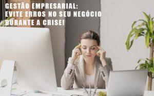 Gestao Empresarial Evite Erros No Seu Negocio Durante A Crise - GCY Contabilidade