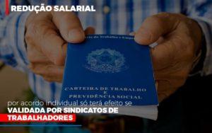 Reducao Salarial Por Acordo Individual So Tera Efeito Se Validada Por Sindicatos De Trabalhadores - GCY Contabilidade