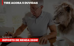 Tire Agora 5 Duvidas Sobre O Imposto De Renda 2020 - GCY Contabilidade