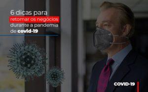 6 Dicas Para Retomar Os Negocios Durante A Pandemia De Covid 19 - GCY Contabilidade