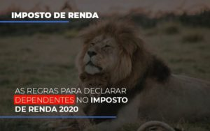 As Regras Para Declarar Dependentes No Imposto De Renda 2020 - GCY Contabilidade