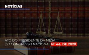 Ato Do Presidente Da Mesa Do Congresso Nacional N 44 De 2020 - GCY Contabilidade