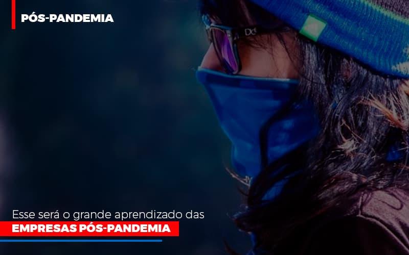 Esse Sera O Grande Aprendizado Das Empresas Pos Pandemia - GCY Contabilidade