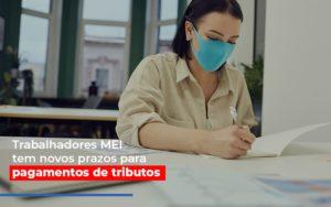 Mei Trabalhadores Mei Tem Novos Prazos Para Pagamentos De Tributos - GCY Contabilidade