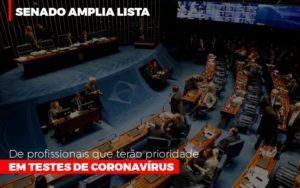 Senado Amplia Lista De Profissionais Que Terao Prioridade Em Testes De Coronavirus - GCY Contabilidade