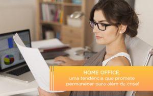 Home Office Uma Tendencia Que Promete Permanecer Para Alem Da Crise - GCY Contabilidade