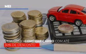 Mei Veja Como Comprar Carro Com Ate 30 De Desconto - GCY Contabilidade