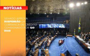Senado Aprova Suspensao Da Cobranca De Credito Consignado Por 120 Dias - GCY Contabilidade