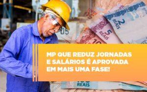 Mp Que Reduz Jornadas E Salarios E Aprovada Em Mais Uma Fase - GCY Contabilidade