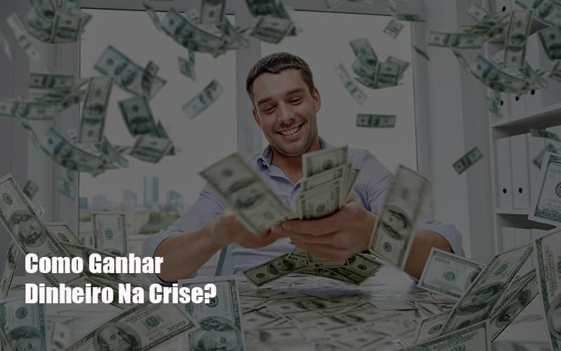 Como Ganhar Dinheiro Na Crise - GCY Contabilidade