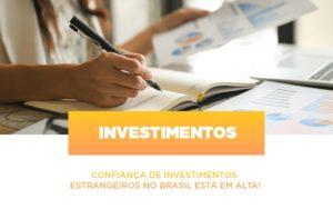 Confianca De Investimentos Estrangeiros No Brasil Esta Em Alta - GCY Contabilidade