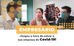 Empresario Chegou A Hora De Salvar A Sua Empresa Do Covid 19 - GCY Contabilidade