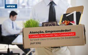 Mp 936 Cuidado Ao Demitir Se Usou O Contrato De Estabilidade (1) Contabilidade No Itaim Paulista Sp | Abcon Contabilidade - GCY Contabilidade