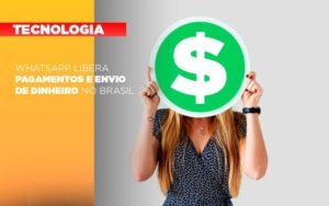 Whatsapp Libera Pagamentos Envio Dinheiro Brasil - GCY Contabilidade