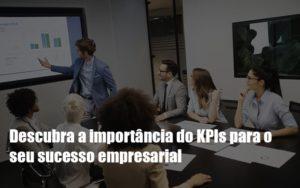 Kpis Podem Ser A Chave Do Sucesso Do Seu Negocio - GCY Contabilidade