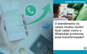 O Atendimento No Varejo Mudou Muito Quer Saber Como O Whatsapp Promoveu Essa Transformacao - GCY Contabilidade