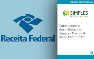 Parcelamento Dos Debitos Do Simples Nacional Saiba Como Fazer - GCY Contabilidade