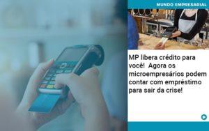 Mp Libera Credito Para Voce Agora Os Microempresarios Podem Contar Com Emprestimo Para Sair Da Crise - GCY Contabilidade