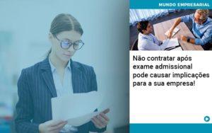 Nao Contratar Apos Exame Admissional Pode Causar Implicacoes Para Sua Empresa - GCY Contabilidade