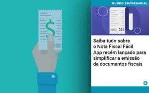 Saiba Tudo Sobre Nota Fiscal Facil App Recem Lancado Para Simplificar A Emissao De Documentos Fiscais - GCY Contabilidade