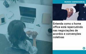 Entenda Como O Home Office Está Repercutindo Nas Negociações De Acordos E Convenções Coletivas Quero Montar Uma Empresa - GCY Contabilidade