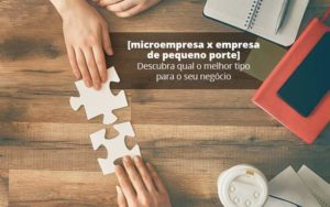 Microempresa X Empresa De Pequeno Porte Descubra Qual O Melhor Tipo Para O Seu Negocio Post (1) Quero Montar Uma Empresa - GCY Contabilidade