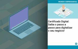Certificado Digital: Saiba O Passo A Passo Para Digitalizar O Seu Negócio! - GCY Contabilidade