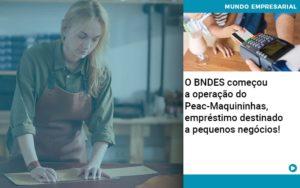 O Bndes Começou A Operação Do Peac Maquininhas, Empréstimo Destinado A Pequenos Negócios! - GCY Contabilidade