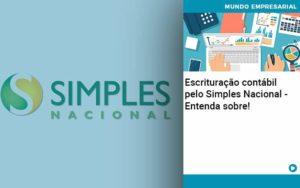 Escrituracao Contabil Pelo Simples Nacional Entenda Sobre Quero Montar Uma Empresa - GCY Contabilidade