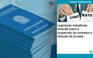 Legislacao Trabalhista Entenda Sobre A Suspensao De Contratos E Reducao De Jornada Quero Montar Uma Empresa - GCY Contabilidade