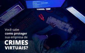 Como Proteger Sua Empresa De Crimes Virtuais - GCY Contabilidade