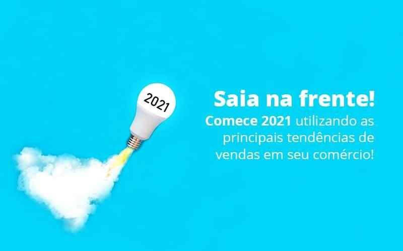 Saia Na Frente Comece 2021 Utilizando As Principais Tendencias De Vendas Em Seu Comercio Post 1 - GCY Contabilidade
