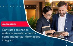 Contratos Assinados Eletronicamente Entenda Como Manter As Informacoes Integras 1 - GCY Contabilidade