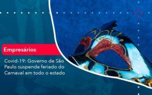 Covid 19 Governo De Sao Paulo Suspende Feriado Do Carnaval Em Todo Estado 1 - GCY Contabilidade
