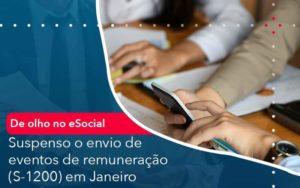 De Olho No E Social Suspenso O Envio De Eventos De Remuneracao S 1200 Em Janeiro - GCY Contabilidade