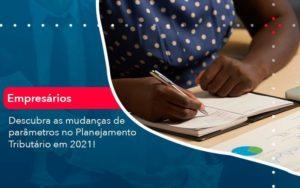 Descubra As Mudancas De Parametros No Planejamento Tributario Em 2021 1 - GCY Contabilidade