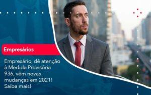 Empresario De Atencao A Medida Provisoria 936 Vem Novas Mudancas Em 2021 Saiba Mais 1 - GCY Contabilidade