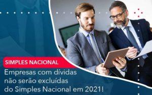 Empresas Com Dividas Nao Serao Excluidas Do Simples Nacional Em 2021 - GCY Contabilidade