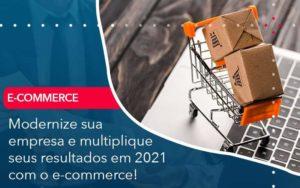 Modernize Sua Empresa E Multiplique Seus Resultados Em 2021 Com O E Commerce - GCY Contabilidade