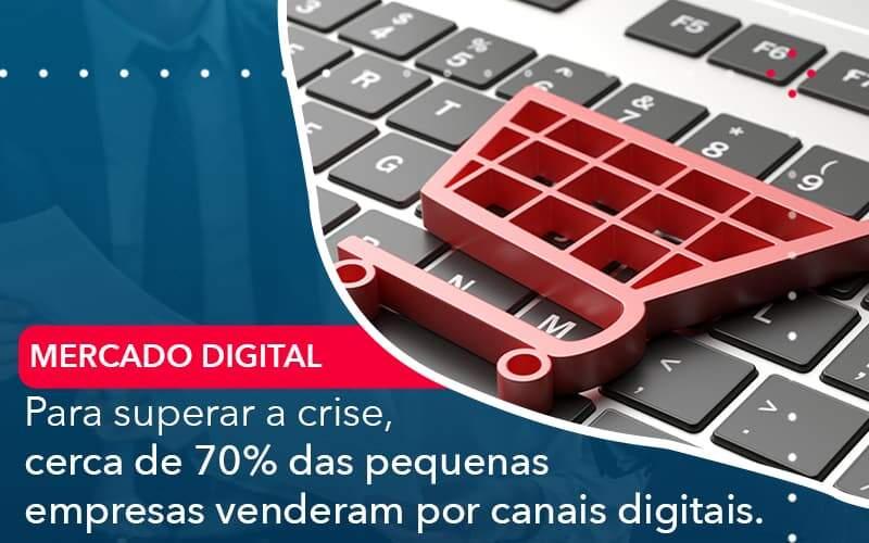 Para Superar A Crise Cerca De 70 Das Pequenas Empresas Venderam Por Canais Digitais - GCY Contabilidade